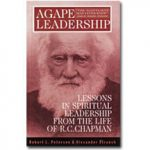 agape-leadership-lessons-in-spiritual-leadership-from-the-live-of-rc-chapman-alexander-strauch-robert-l-peterson