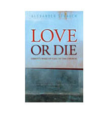 Love or Die: Christ's Wake-Up Call to the Church by Alexander Strauch