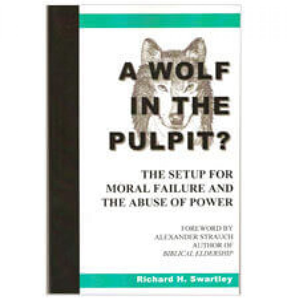 A Wolf In the Pulpit? The Setup for Moral Failure and The Abuse of Power by Richard H. Swartley
