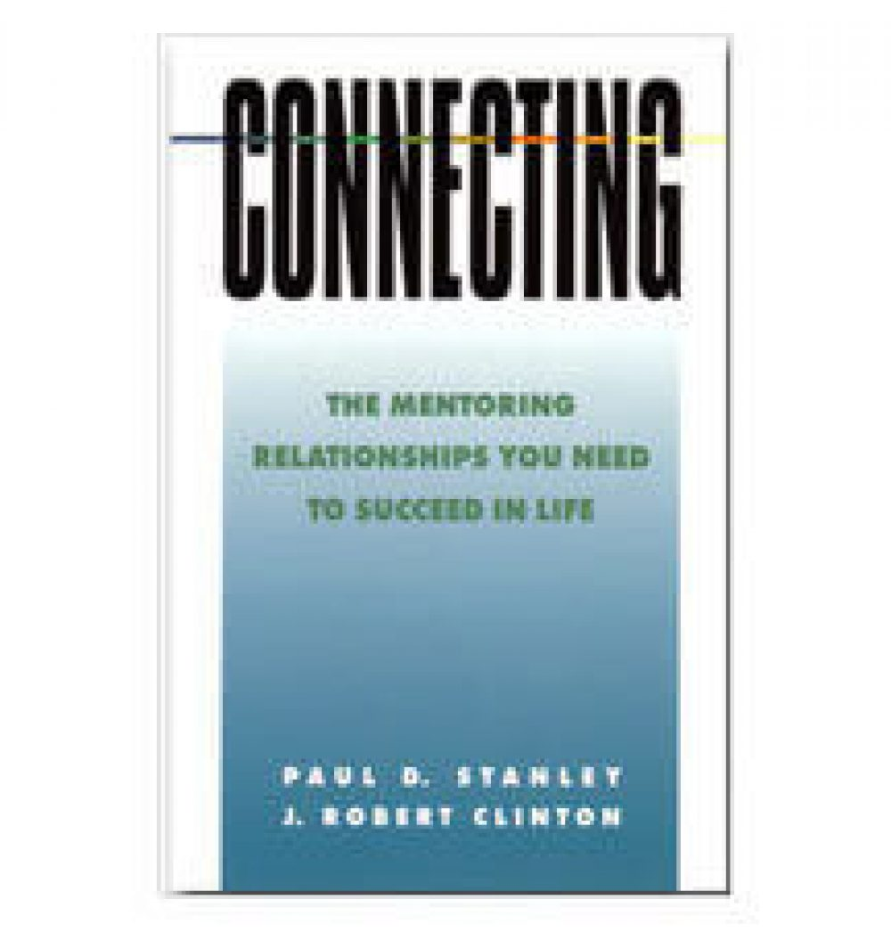 Connecting: The Mentoring Relationships You Need to Succeed by Paul Stanley & Robert Clinton